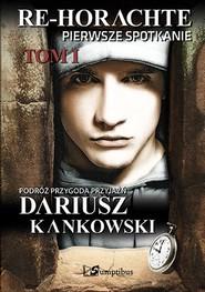 okładka Re-Horachte Pierwsze spotkanie Tom 1, Książka | Dariusz Kankowski