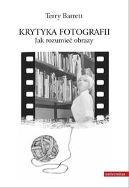 okładka Krytyka fotografii Jak rozumieć obrazy, Książka   Barrett Terry