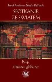 okładka Spotkanie ze światem Eseje o historii globalnej, Książka | Patrick Boucheron, Nicolas Delalande