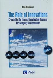 okładka The Role of Innovations Created in the Internationalization Process for Company Performance, Książka   Adam  Dymitrowski