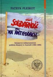 okładka Solidarność na Antypodach Inicjatywy solidarnościowe polskiej diaspory w Australii (1980-1989), Książka | Patryk Pleskot