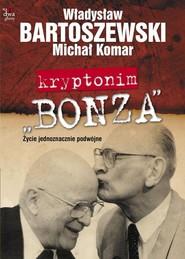 okładka Kryptonim Bonza Życie jednoznacznie podwójne, Książka | Władysław Bartoszewski, Michał Komar