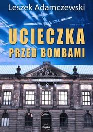 okładka Ucieczka przed bombami, Książka | Adamczewski Leszek