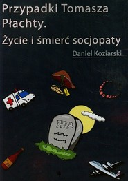 okładka Przypadki Tomasza Płachty Życie i śmierć socjopaty, Książka | Daniel Koziarski