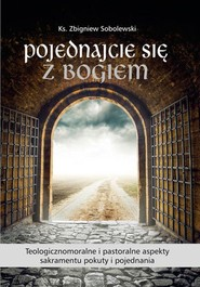 okładka Pojednajcie się z Bogiem Teologicznomoralne i pastoralne aspekty sakramentu pokuty i pojednania, Książka | Sobolewski Zbigniew ks.