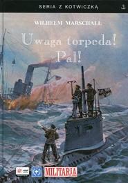 okładka Uwaga torpeda! Pal!, Książka | Marschall Wilhelm