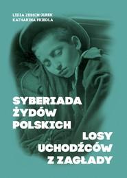 okładka SYBERIADA ŻYDÓW POLSKICH (wersja PDF), Ebook | Lidia Zessin-Jurek, Katharina Friedla