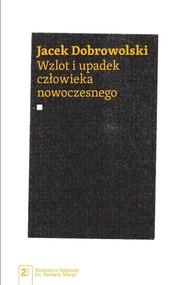 okładka Wzlot i upadek człowieka nowoczesnego, Książka | Dobrowolski Jacek