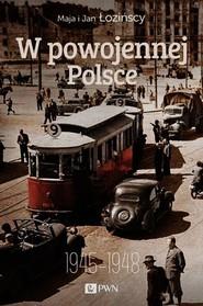 okładka W powojennej Polsce 1945-1948, Książka | Maja  Łozińska, Jan  Łoziński