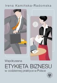 okładka Współczesna etykieta biznesu w codziennej praktyce w Polsce, Książka | Irena  Kamińska-Radomska