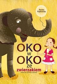okładka Oko w oko ze zwierzakiem, Książka | Renata  Piątkowska