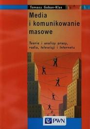 okładka Media i komunikowanie masowe Teorie i analizy prasy, radia, telewizji i Internetu, Książka | Goban-Klas Tomasz