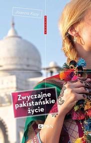 okładka Zwyczajne pakistańskie życie Zapiski z Karaczi, Książka   Joanna Kusy