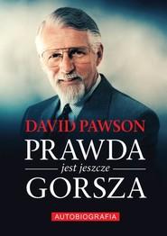 okładka Prawda jest jeszcze gorsza Autobiografia, Książka | David  Pawson