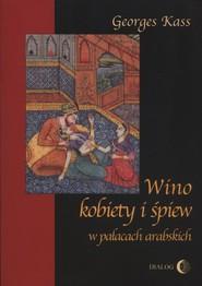 okładka Wino kobiety i śpiew w pałacach arabskich, Książka | George  Kass