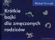 okładka Krótkie bajki dla zmęczonych rodziców, Książka | Michal  Viewegh
