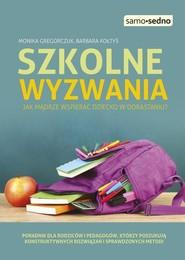okładka Szkolne wyzwania Jak mądrze wspierać dziecko w dorastaniu?, Książka | Monika Gregorczuk, Barbara Kołtyś