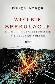 okładka Wielkie spekulacje Teorie i nieudane rewolucje w fizyce i kosmologii, Książka | Helge Kragh