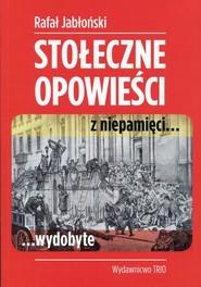 okładka Stołeczne opowieści z niepamięci wydobyte, Książka   Jabłoński Rafał