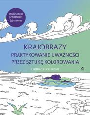 okładka Krajobrazy Praktykowanie uważności przez sztukę kolorowania, Książka | Bright Joe