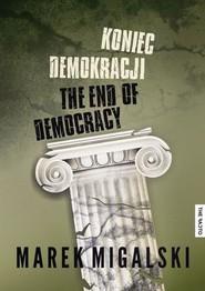 okładka Koniec demokracji, Książka   Marek Migalski