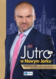 okładka Jutro w Nowym Jorku Rafał Brzoska o sobie i swoim biznesie opowiada Pawłowi, Książka | Paweł  Oksanowicz