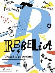 okładka Rebelia Urządź to po swojemu!, Książka | Liliana Fabisińska, Paweł Mildner