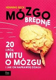 okładka Mózgobrednie 20 i pół mitu o mózgu i jak on naprawdę działa, Książka   Henning Beck
