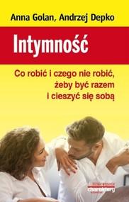 okładka Intymność Co robić i czego nie robić żeby być razem i cieszyć się sobą, Książka | Anna Golan, Andrzej Depko