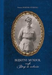 okładka Błękitny mundur, czyli Drogi do wolności, Książka | Donata  Dominik-Stawicka