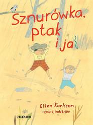 okładka Sznurówka, ptak i ja, Książka | Karlsson Ellen