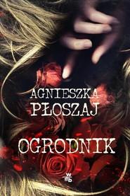 okładka Ogrodnik, Książka | Płoszaj Agnieszka