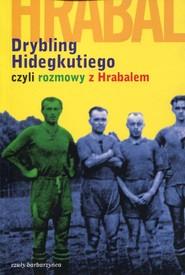 okładka Drybling Hidegkutiego czyli rozmowy z Hrabalem, Książka | Szigeti Laszlo