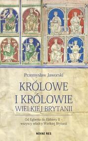 okładka Królowe i królowie Wielkiej Brytanii Od Egberta do Elżbiety II - wszyscy władcy Wielkiej Brytanii, Książka | Jaworski Przemysław