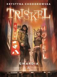 okładka Triskel Gwardia, Książka | Krystyna Chodorowska