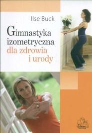 okładka Gimnastyka izometryczna dla zdrowia i urody, Książka   Buck Ilse