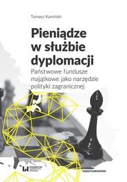 okładka Pieniądze w służbie dyplomacji Państwowe fundusze majątkowe jako narzędzie polityki zagranicznej, Książka | Tomasz Kamiński