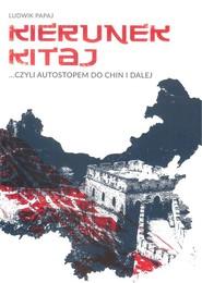 okładka Kierunek Kitaj czyli autostopem do Chin i dalej, Książka | Papaj Ludwik