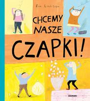 okładka Chcemy nasze czapki, Książka | Lindstrom Eva