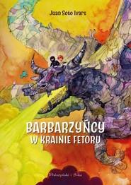 okładka Barbarzyńcy w Krainie Fetoru, Książka   Ivars Juan Soto