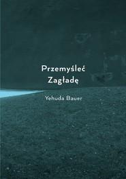 okładka Przemyśleć Zagładę, Ebook | Yehuda Bauer