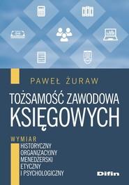 okładka Tożsamość zawodowa księgowych Wymiar historyczny, organizacyjny, menedżerski, etyczny i psychologiczny, Książka | Żuraw Paweł