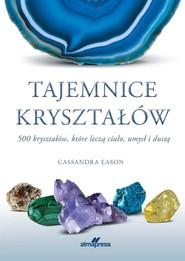 okładka Tajemnice kryształów 500 kryształów, które leczą ciało, umysł i duszę, Książka | Eason Cassandra