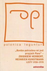 okładka Bardzo potrzebna mi jest przyjaźń Pana Zbigniew Herbert Heinrich Kunstmann Listy 1958-1970, Książka | Marek Zybura