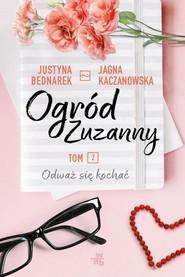 okładka Ogród Zuzanny Tom 2 Odważ się kochać, Książka | Justyna Bednarek, Jagna Kaczanowska