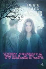 okładka Wilczyca, Książka | Katarzyna Berenika Miszczuk