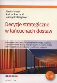 okładka Decyzje strategiczne w łańcuchach dostaw, Książka | Blanka Tundys, Andrzej Rzerzycki, Joanna Drobiazgiewicz