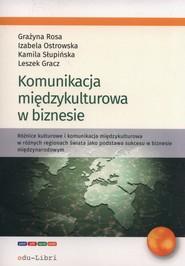 okładka Komunikacja miedzykulturowa w biznesie, Książka | Leszek Gracz, Izabela Ostrowska, Grażyna Rosa, Kamila Słupińska