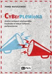 okładka Cyberplemiona Analiza zachowań użytkowników Facebooka w trakcie kampanii parlamentarnej, Książka | Matuszewski Paweł