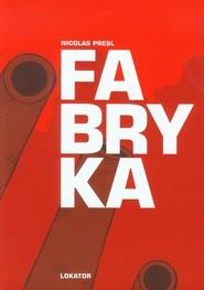 okładka Fabryka, Książka | Presl Nicolas